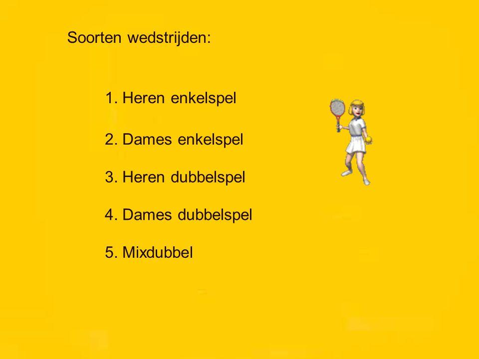 Soorten wedstrijden: 1.Heren enkelspel 2. Dames enkelspel 3.