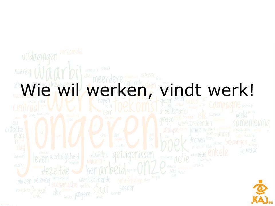Uit de VDAB-website: – Werkloosheid in Vlaanderen: 217.000 werkzoekenden Waarvan 104.000 laaggeschoold 39.000 jonger dan 25 jaar Waarvan 20.000 laaggeschoold – Aantal jobs op de site van VDAB: 90.000 Waarvan 40.000 vast, 45.000 tijdelijk Van vaste jobs 50% hoger diploma Wie wil werken, vindt werk!