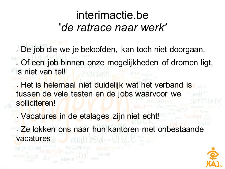 interimactie.be 'de ratrace naar werk'  De job die we je beloofden, kan toch niet doorgaan.  Of een job binnen onze mogelijkheden of dromen ligt, is