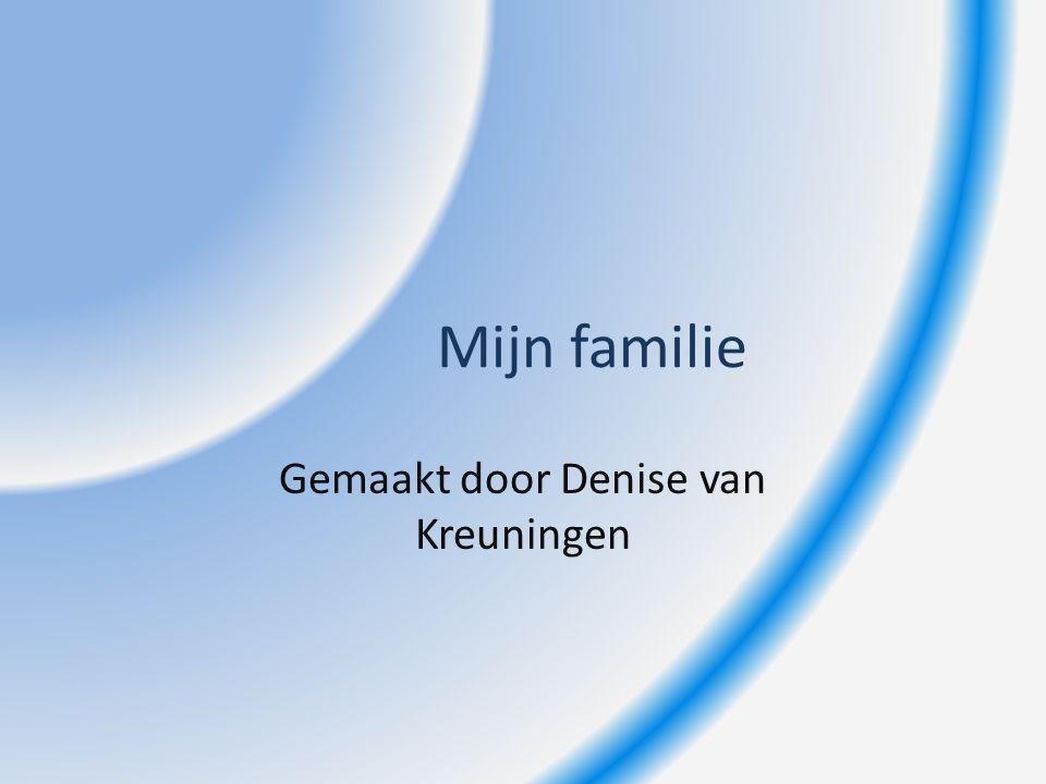 Mijn familie Gemaakt door Denise van Kreuningen