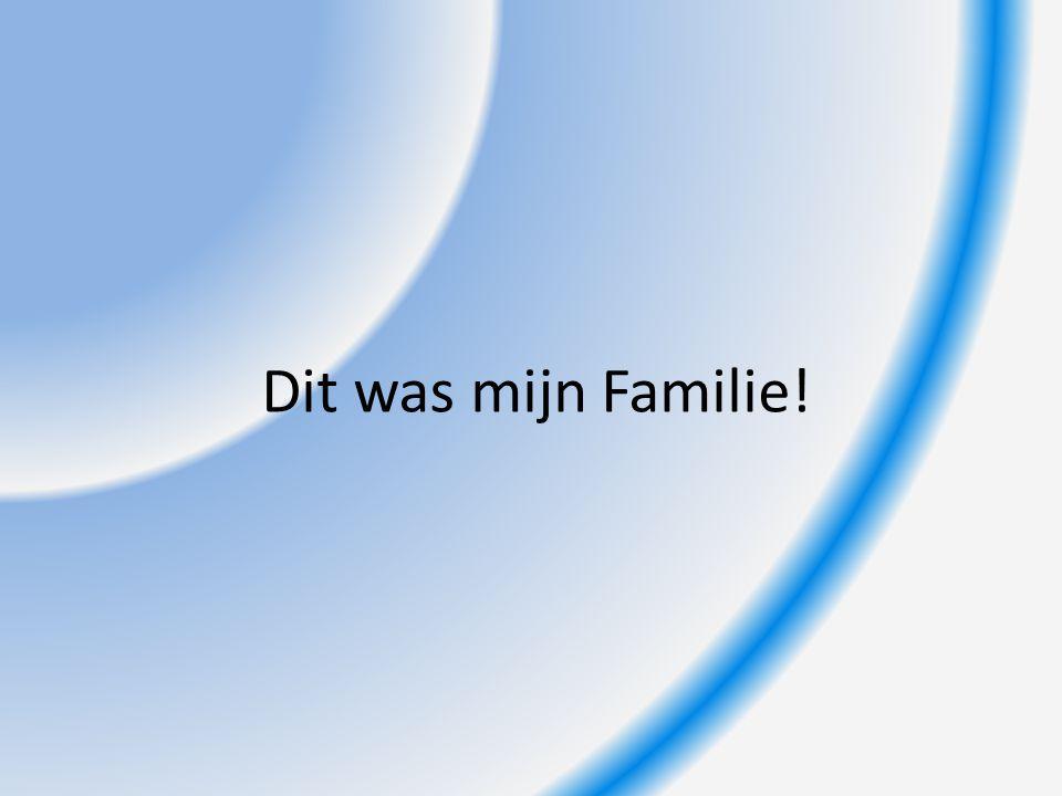 Dit was mijn Familie!