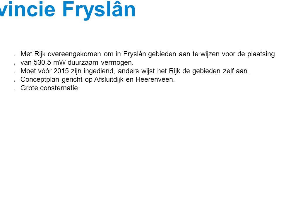 Beleid Provincie Fryslân Met Rijk overeengekomen om in Fryslân gebieden aan te wijzen voor de plaatsing van 530,5 mW duurzaam vermogen. Moet vóór 2015
