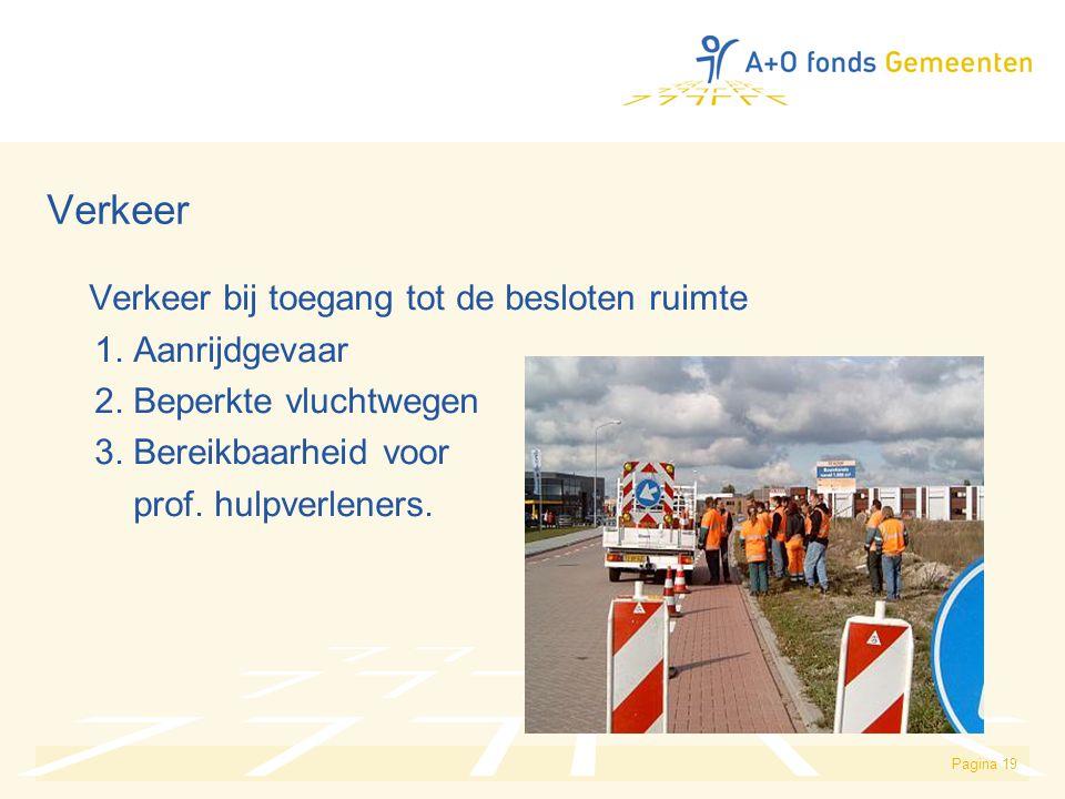 Pagina 19 Verkeer Verkeer bij toegang tot de besloten ruimte 1. Aanrijdgevaar 2. Beperkte vluchtwegen 3. Bereikbaarheid voor prof. hulpverleners.