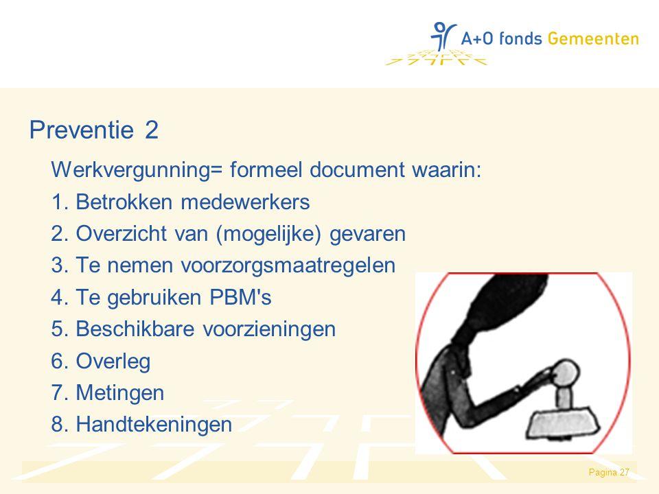 Pagina 27 Preventie 2 Werkvergunning= formeel document waarin: 1. Betrokken medewerkers 2. Overzicht van (mogelijke) gevaren 3. Te nemen voorzorgsmaat