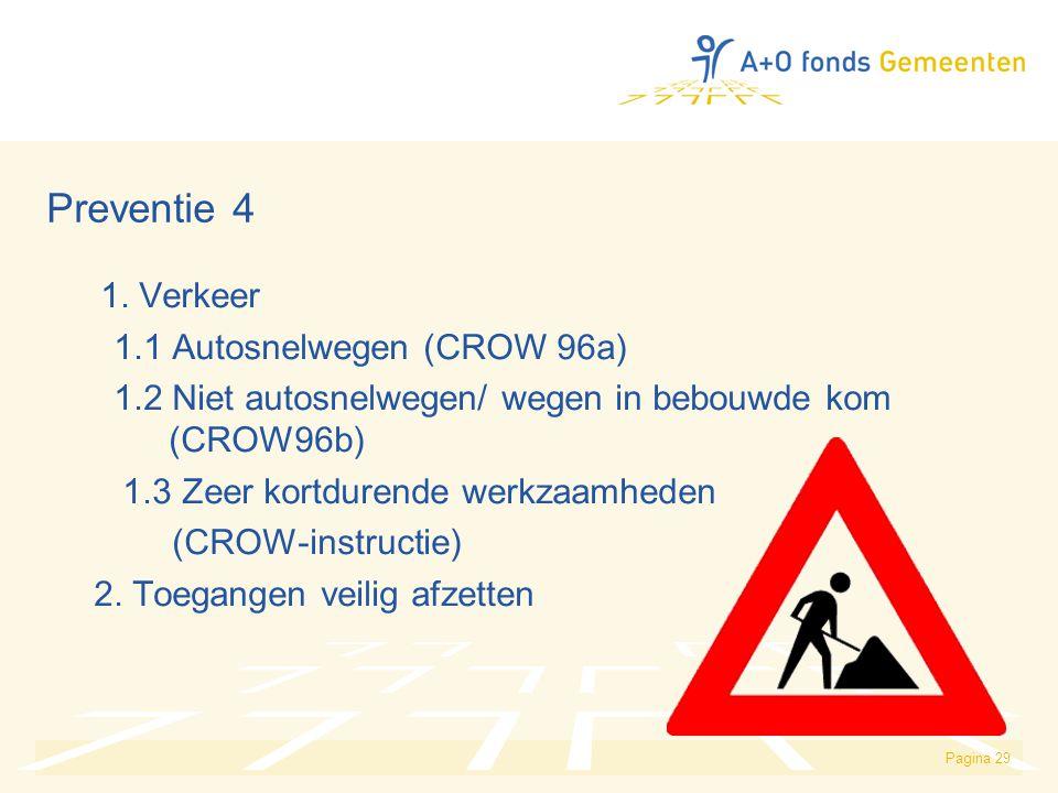 Pagina 29 Preventie 4 1. Verkeer 1.1 Autosnelwegen (CROW 96a) 1.2 Niet autosnelwegen/ wegen in bebouwde kom (CROW96b) 1.3 Zeer kortdurende werkzaamhed