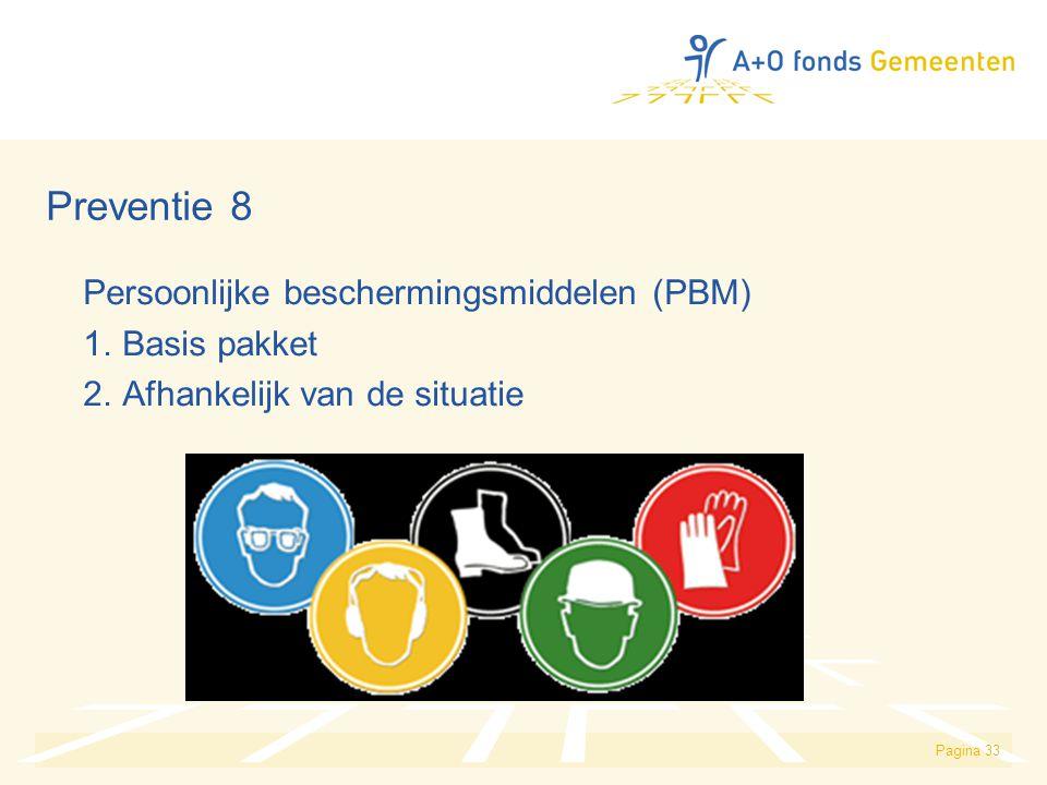 Pagina 33 Preventie 8 Persoonlijke beschermingsmiddelen (PBM) 1. Basis pakket 2. Afhankelijk van de situatie