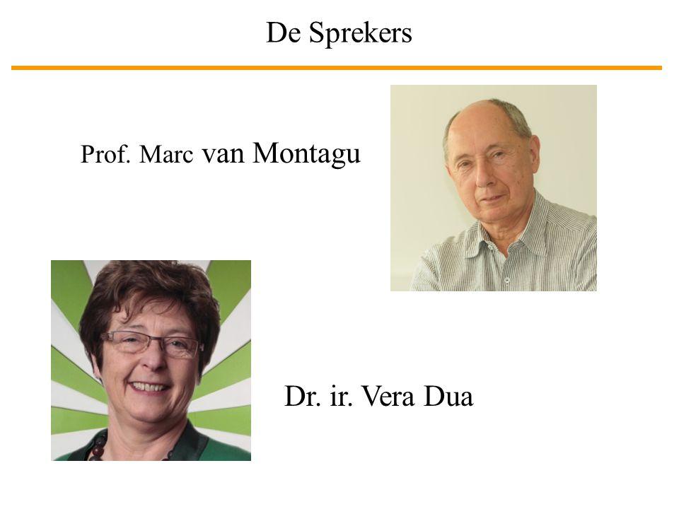 De Sprekers Prof. Marc van Montagu Dr. ir. Vera Dua