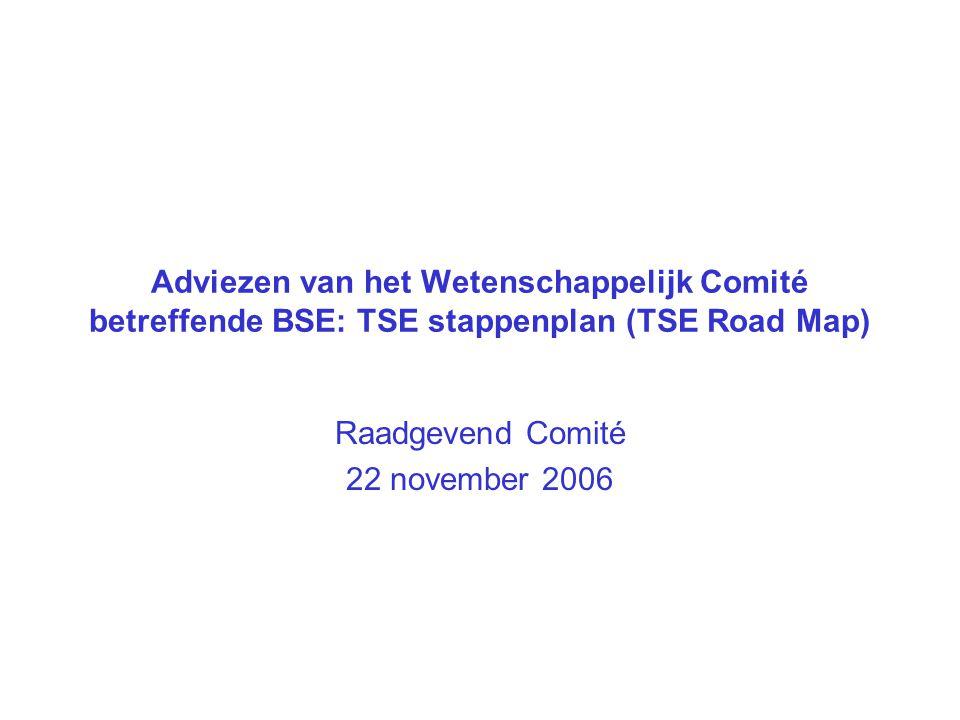 Adviezen van het Wetenschappelijk Comité betreffende BSE: TSE stappenplan (TSE Road Map) Raadgevend Comité 22 november 2006