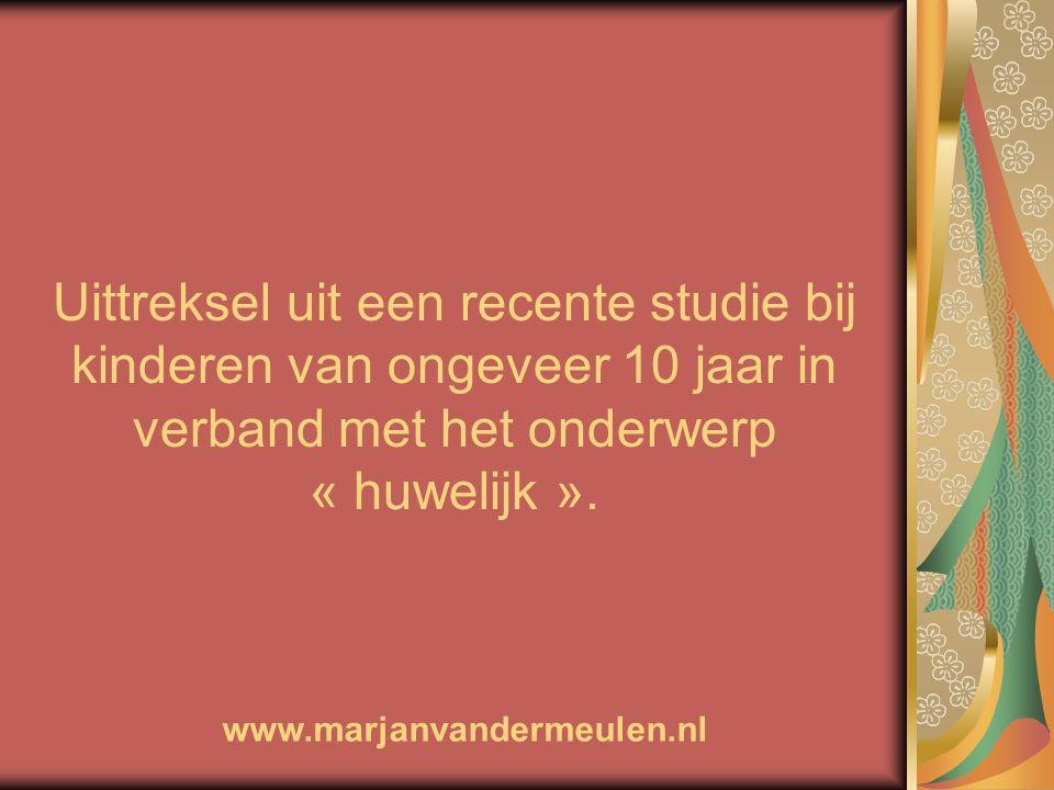 Uittreksel uit een recente studie bij kinderen van ongeveer 10 jaar in verband met het onderwerp « huwelijk ». www.marjanvandermeulen.nl