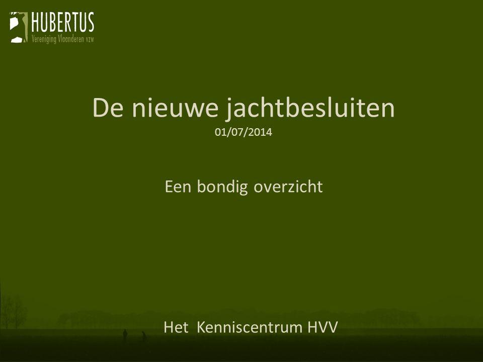 De nieuwe jachtbesluiten 01/07/2014 Een bondig overzicht Het Kenniscentrum HVV
