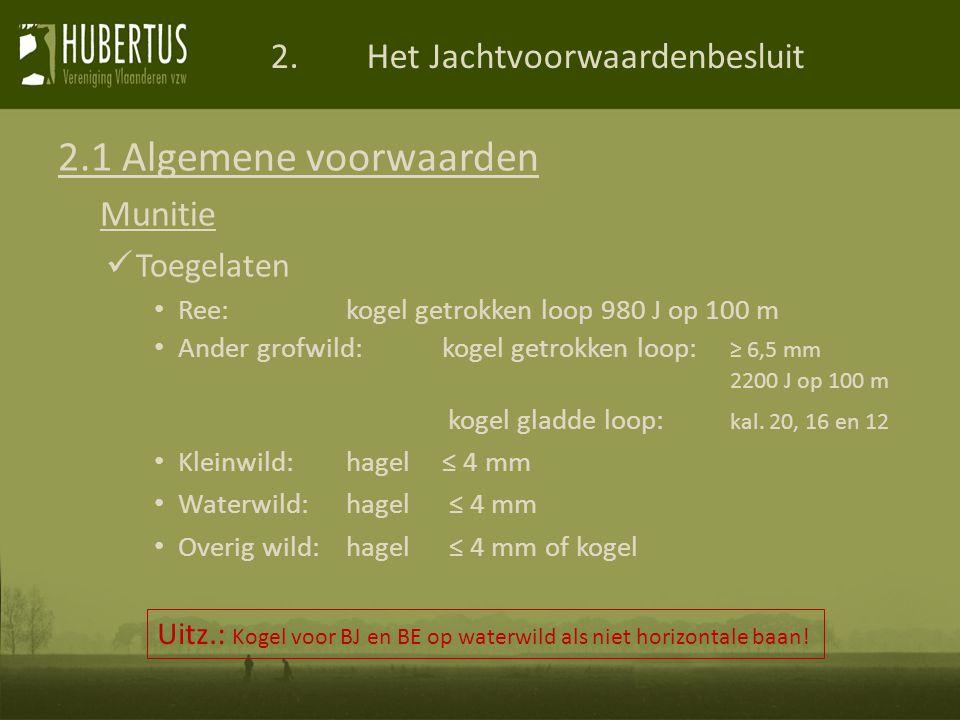 2.Het Jachtvoorwaardenbesluit 2.1 Algemene voorwaarden Munitie Toegelaten Ree:kogel getrokken loop 980 J op 100 m Ander grofwild:kogel getrokken loop: ≥ 6,5 mm 2200 J op 100 m kogel gladde loop: kal.