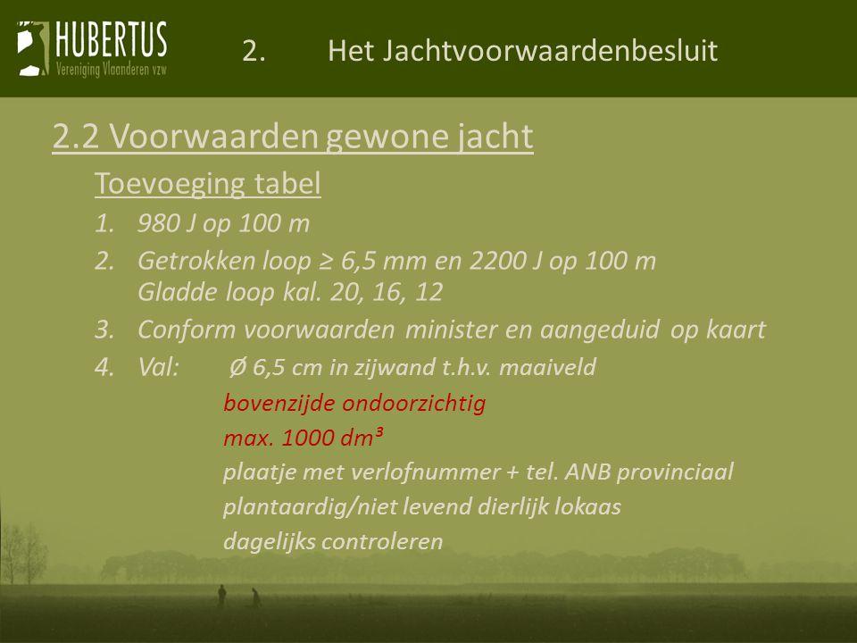2.Het Jachtvoorwaardenbesluit 2.2 Voorwaarden gewone jacht Toevoeging tabel 1.980 J op 100 m 2.Getrokken loop ≥ 6,5 mm en 2200 J op 100 m Gladde loop kal.