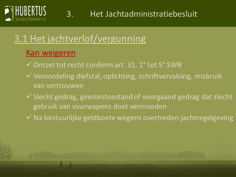 3.Het Jachtadministratiebesluit 3.1 Het jachtverlof/vergunning Kan weigeren Ontzet tot recht conform art.