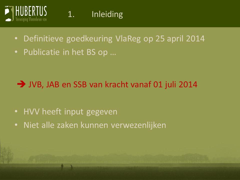 1.Inleiding Definitieve goedkeuring VlaReg op 25 april 2014 Publicatie in het BS op … HVV heeft input gegeven Niet alle zaken kunnen verwezenlijken  JVB, JAB en SSB van kracht vanaf 01 juli 2014