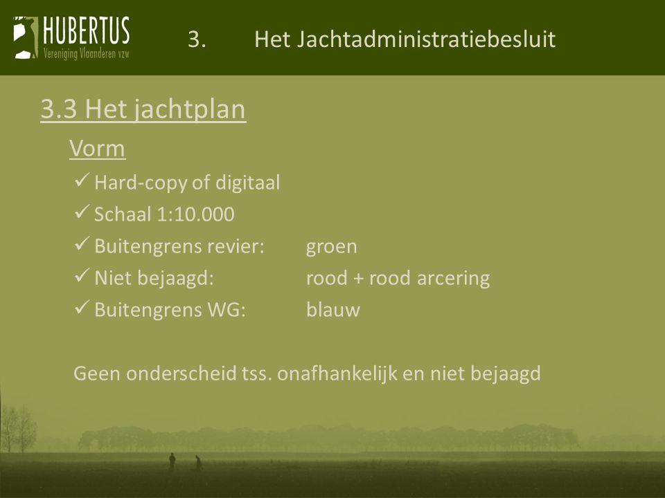 3.Het Jachtadministratiebesluit 3.3 Het jachtplan Vorm Hard-copy of digitaal Schaal 1:10.000 Buitengrens revier:groen Niet bejaagd:rood + rood arcering Buitengrens WG:blauw Geen onderscheid tss.
