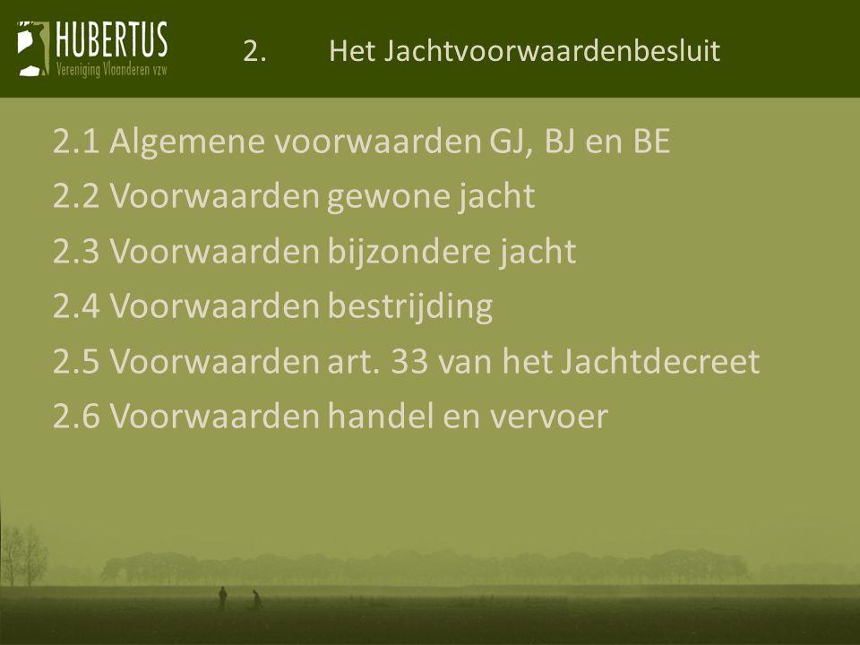 2.1 Algemene voorwaarden GJ, BJ en BE 2.2 Voorwaarden gewone jacht 2.3 Voorwaarden bijzondere jacht 2.4 Voorwaarden bestrijding 2.5 Voorwaarden art.
