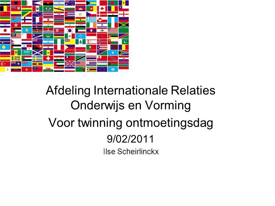 Afdeling Internationale Relaties Onderwijs en Vorming Voor twinning ontmoetingsdag 9/02/2011 Ilse Scheirlinckx
