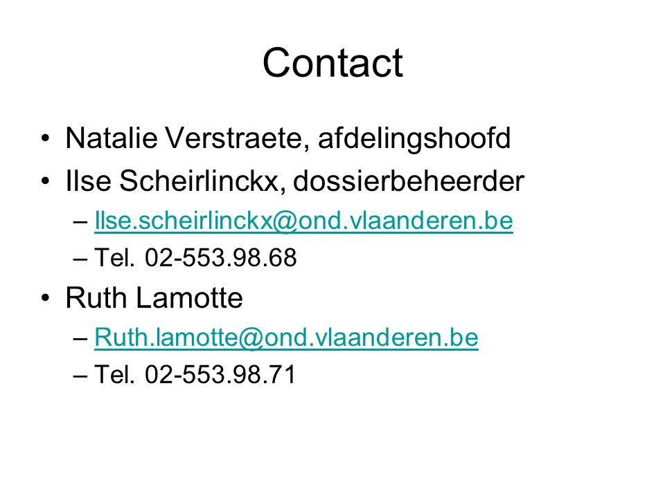 Contact Natalie Verstraete, afdelingshoofd Ilse Scheirlinckx, dossierbeheerder –Ilse.scheirlinckx@ond.vlaanderen.beIlse.scheirlinckx@ond.vlaanderen.be –Tel.