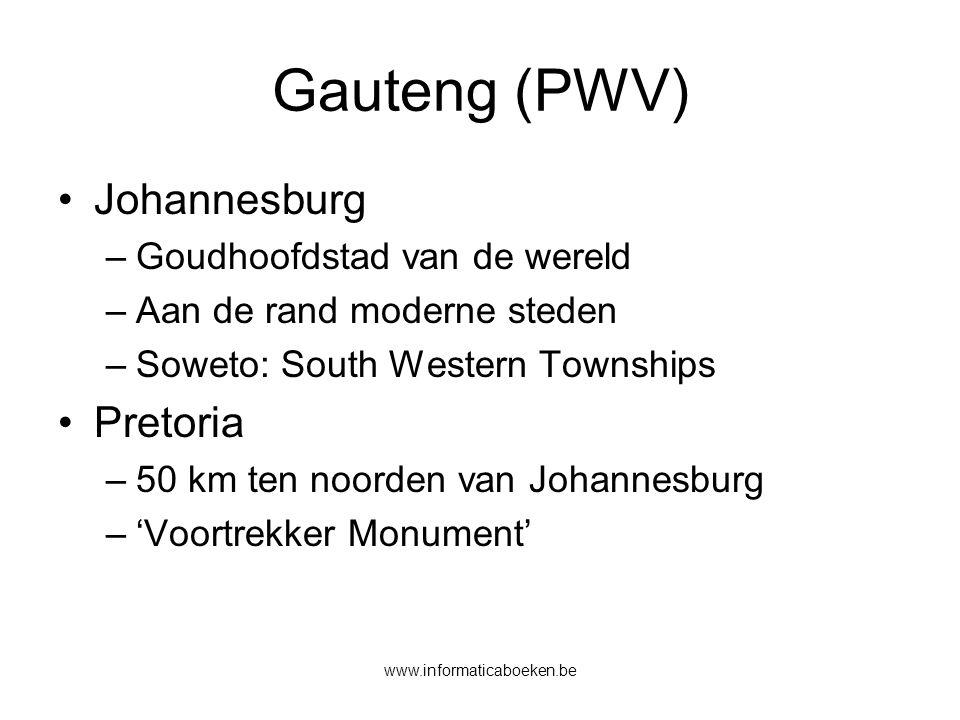 www.informaticaboeken.be Gauteng (PWV) Johannesburg –Goudhoofdstad van de wereld –Aan de rand moderne steden –Soweto: South Western Townships Pretoria –50 km ten noorden van Johannesburg –'Voortrekker Monument'