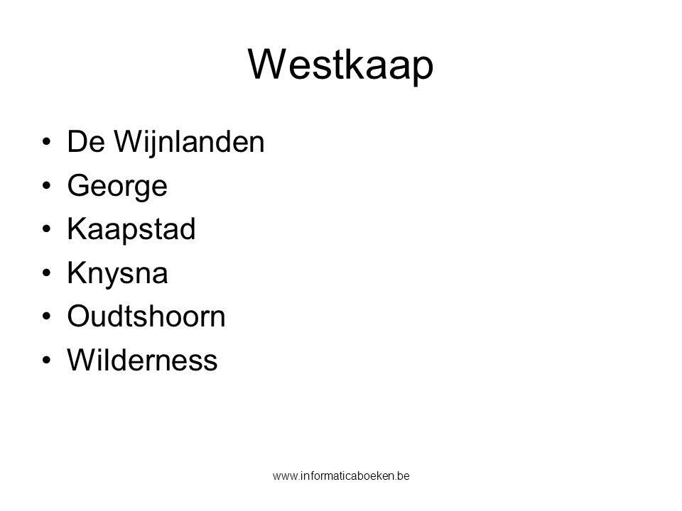 www.informaticaboeken.be Westkaap De Wijnlanden George Kaapstad Knysna Oudtshoorn Wilderness
