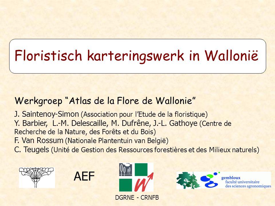 Floristisch karteringswerk in Wallonië J. Saintenoy-Simon (Association pour l'Etude de la floristique) Y. Barbier, L.-M. Delescaille, M. Dufrêne, J.-L