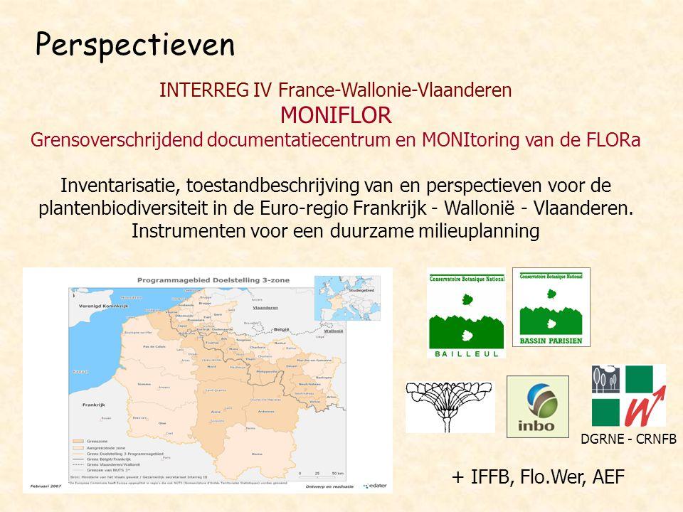 Perspectieven INTERREG IV France-Wallonie-Vlaanderen MONIFLOR Grensoverschrijdend documentatiecentrum en MONItoring van de FLORa Inventarisatie, toest