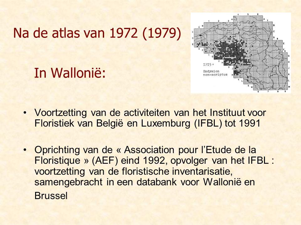 Na de atlas van 1972 (1979) In Wallonië: Voortzetting van de activiteiten van het Instituut voor Floristiek van België en Luxemburg (IFBL) tot 1991 Op