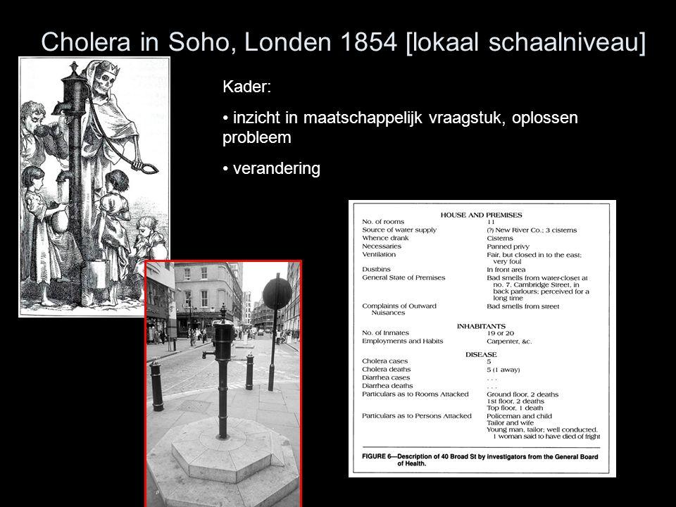 Cholera in Soho, Londen 1854 [lokaal schaalniveau] Kader: inzicht in maatschappelijk vraagstuk, oplossen probleem verandering