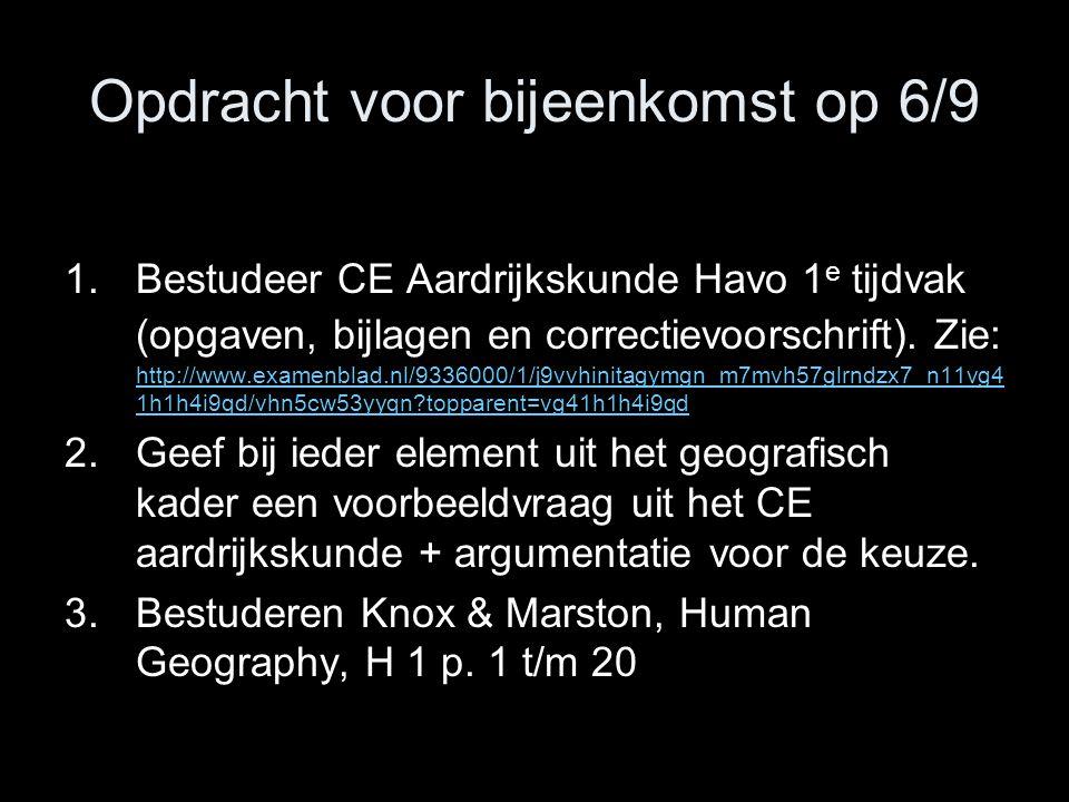 Opdracht voor bijeenkomst op 6/9 1.Bestudeer CE Aardrijkskunde Havo 1 e tijdvak (opgaven, bijlagen en correctievoorschrift). Zie: http://www.examenbla