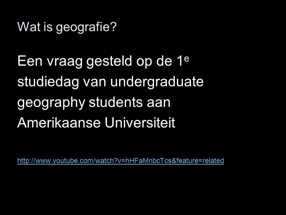 Wat is geografie? Een vraag gesteld op de 1 e studiedag van undergraduate geography students aan Amerikaanse Universiteit http://www.youtube.com/watch