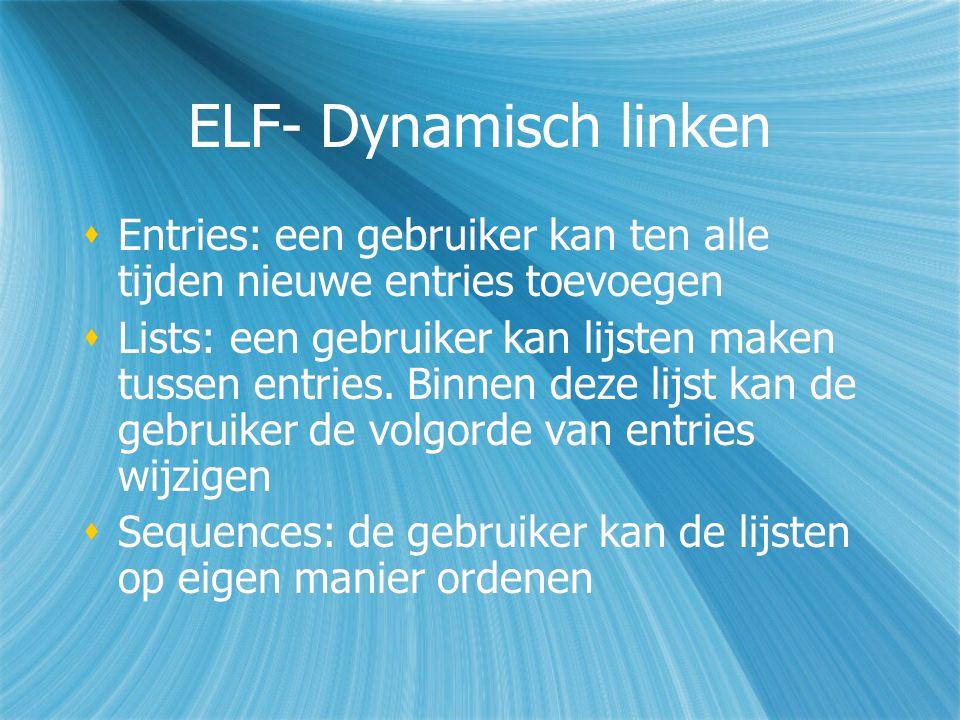 ELF- Dynamisch linken  Entries: een gebruiker kan ten alle tijden nieuwe entries toevoegen  Lists: een gebruiker kan lijsten maken tussen entries.