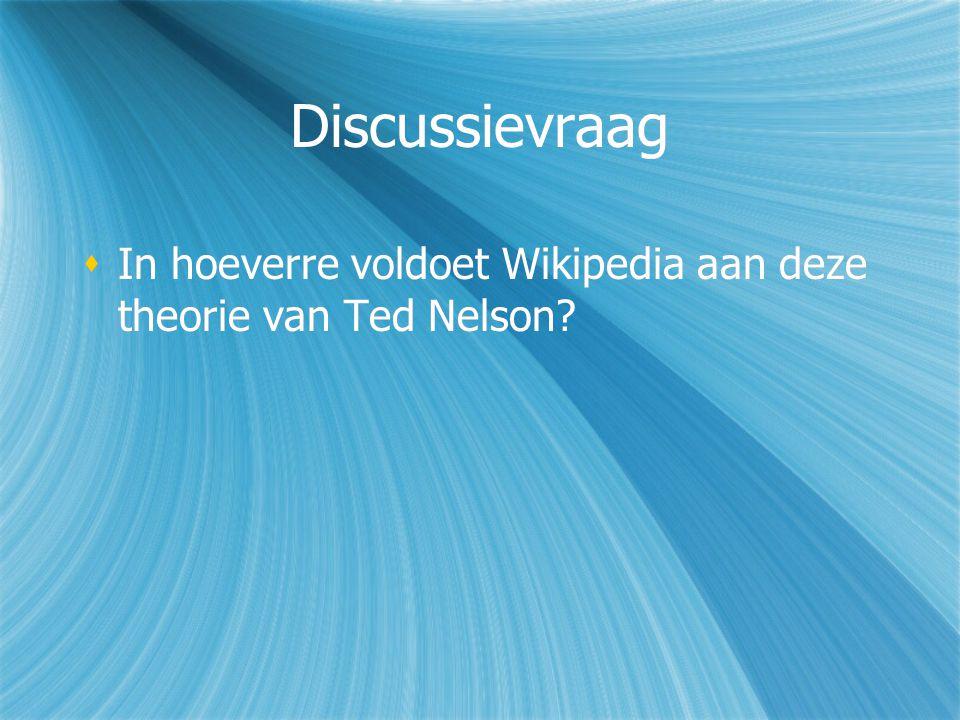 Discussievraag  In hoeverre voldoet Wikipedia aan deze theorie van Ted Nelson?