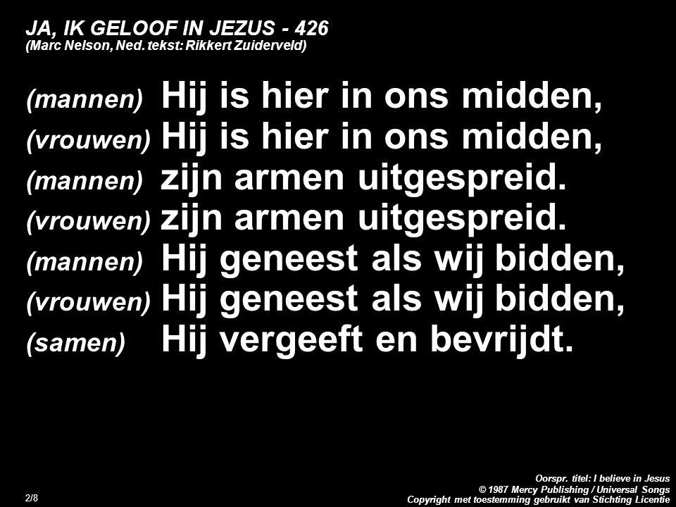 Copyright met toestemming gebruikt van Stichting Licentie Oorspr. titel: I believe in Jesus © 1987 Mercy Publishing / Universal Songs 2/8 JA, IK GELOO