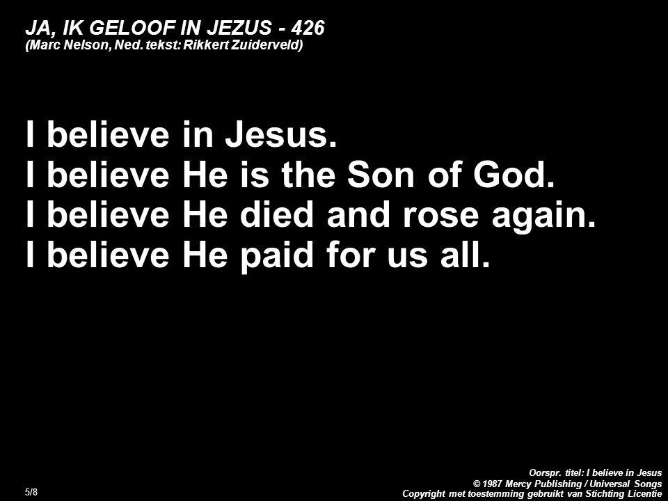 Copyright met toestemming gebruikt van Stichting Licentie Oorspr. titel: I believe in Jesus © 1987 Mercy Publishing / Universal Songs 5/8 JA, IK GELOO