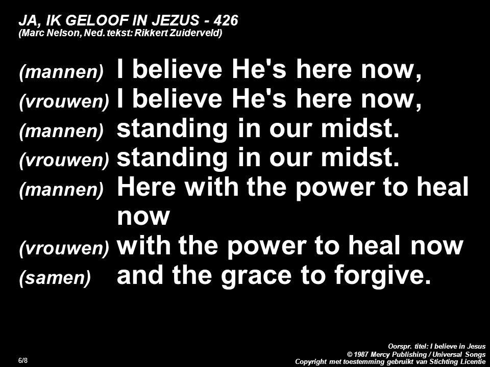 Copyright met toestemming gebruikt van Stichting Licentie Oorspr. titel: I believe in Jesus © 1987 Mercy Publishing / Universal Songs 6/8 JA, IK GELOO