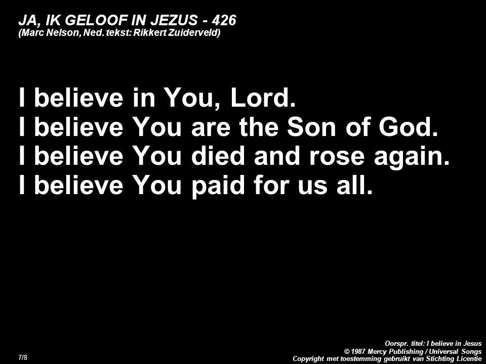 Copyright met toestemming gebruikt van Stichting Licentie Oorspr. titel: I believe in Jesus © 1987 Mercy Publishing / Universal Songs 7/8 JA, IK GELOO