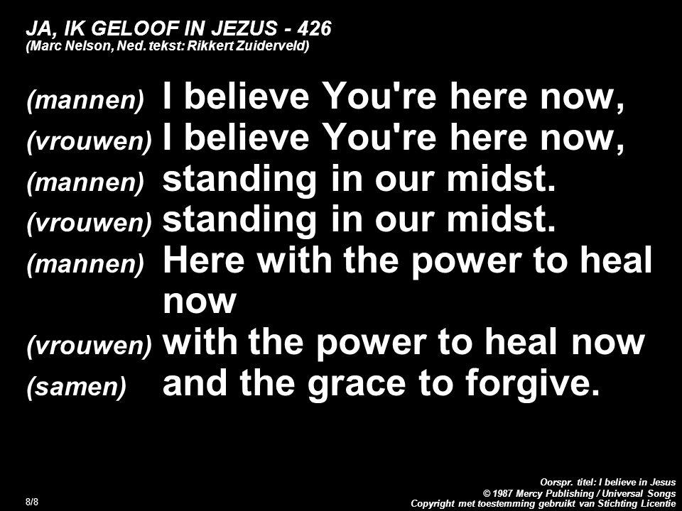 Copyright met toestemming gebruikt van Stichting Licentie Oorspr. titel: I believe in Jesus © 1987 Mercy Publishing / Universal Songs 8/8 JA, IK GELOO