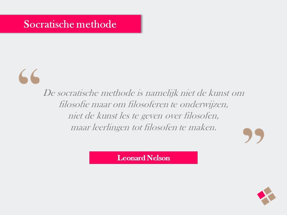 Leonard Nelson De socratische methode is namelijk niet de kunst om filosofie maar om filosoferen te onderwijzen, niet de kunst les te geven over filos