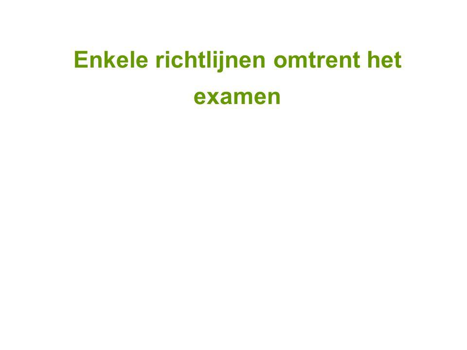 Enkele richtlijnen omtrent het examen