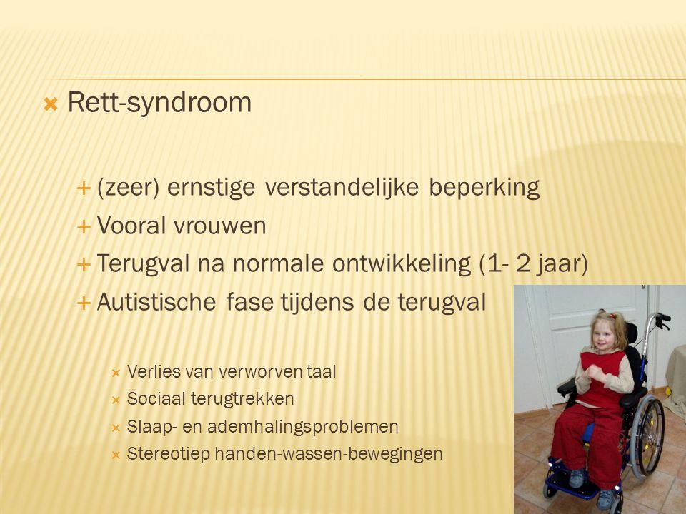  Prader-Willie-syndroom  Matig verstandelijke beperking tot borderline IQ  Baby: onvoldoende spierspanning en voedingsproblemen  1- 6 jaar: plotse