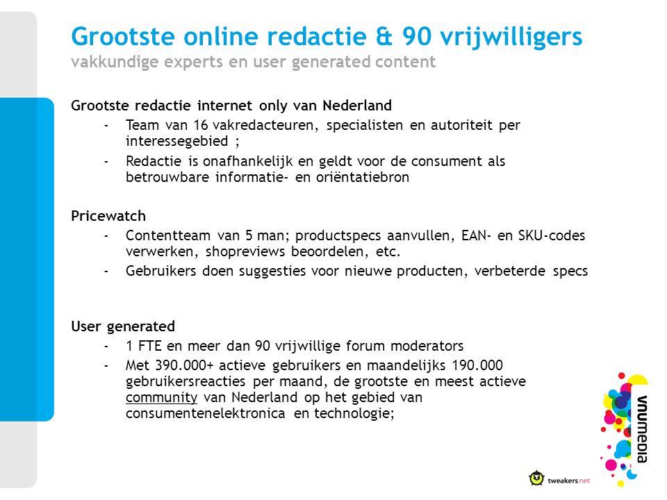 Grootste online redactie & 90 vrijwilligers vakkundige experts en user generated content Grootste redactie internet only van Nederland -Team van 16 va