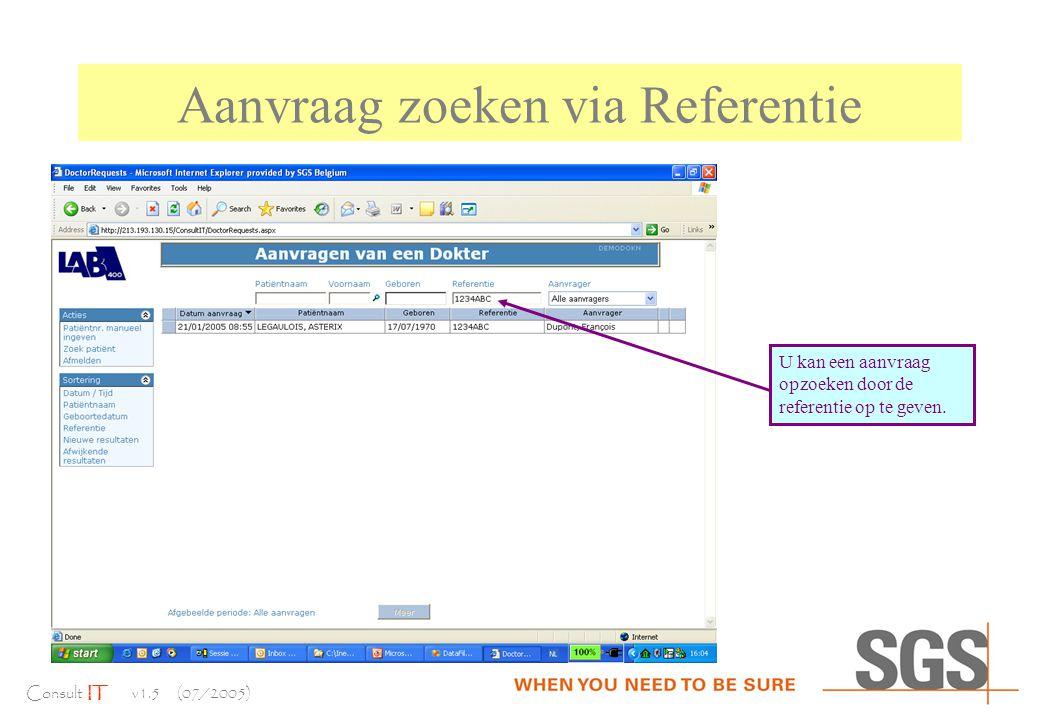 Consult IT v1.5 (07/2005) Aanvraag zoeken via Referentie U kan een aanvraag opzoeken door de referentie op te geven.