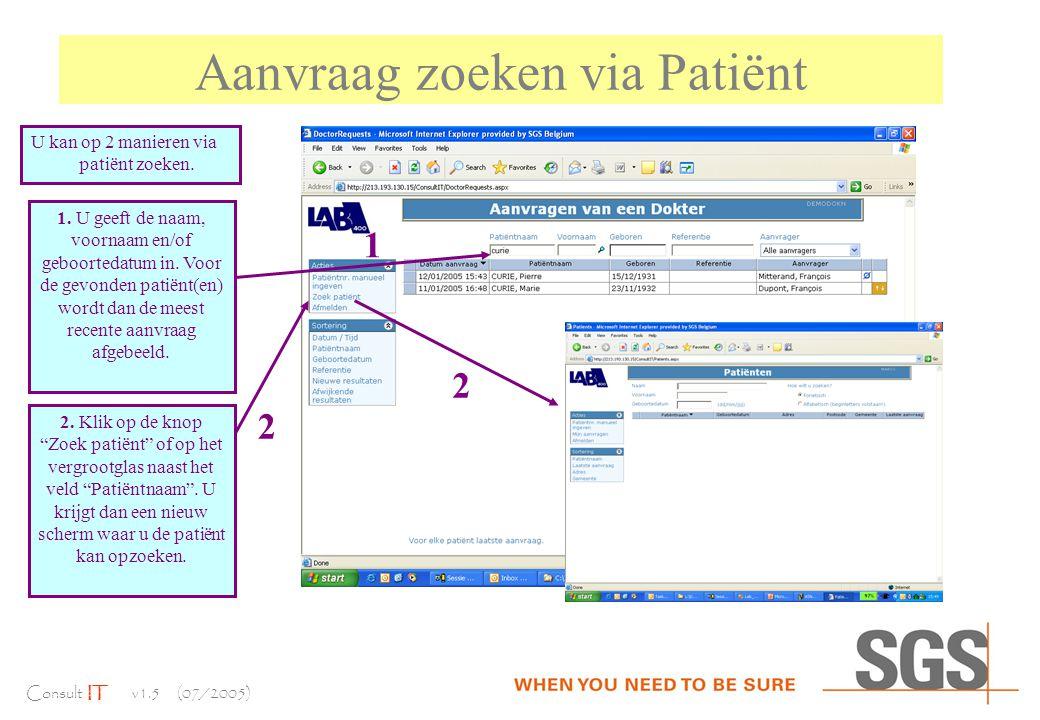 Consult IT v1.5 (07/2005) Aanvraag zoeken via Patiënt U kan op 2 manieren via patiënt zoeken.