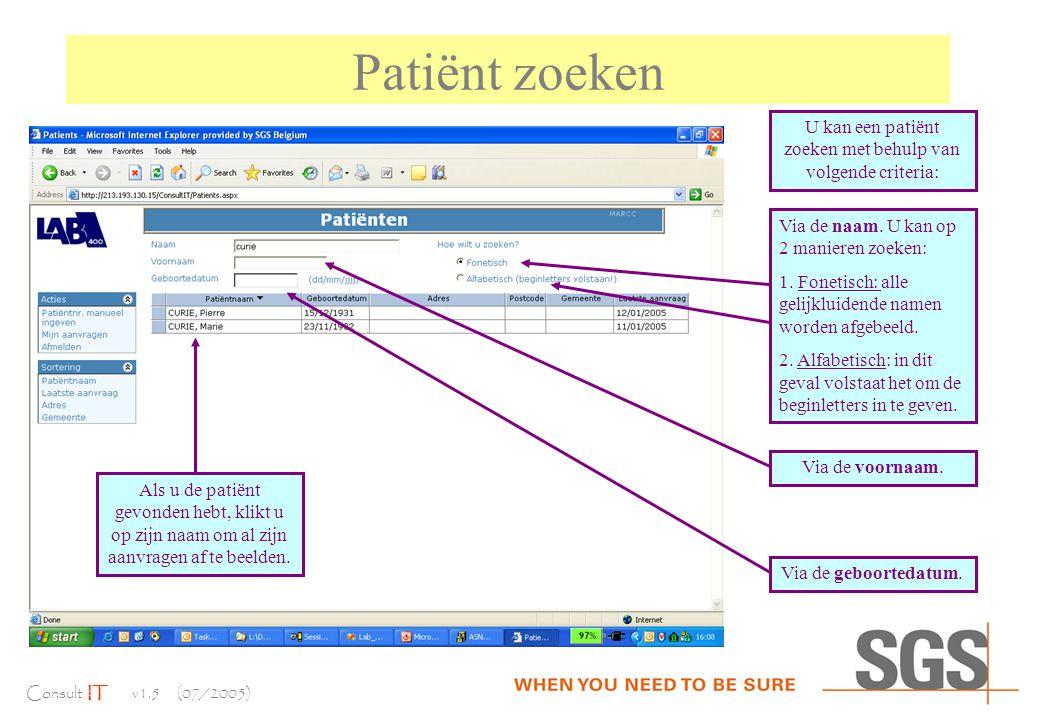 Consult IT v1.5 (07/2005) Patiënt zoeken U kan een patiënt zoeken met behulp van volgende criteria: Via de naam.
