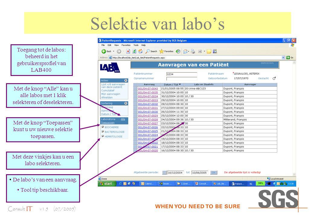 Consult IT v1.5 (07/2005) Selektie van labo's Toegang tot de labos: beheerd in het gebruikersprofiel van LAB400 Met de knop Alle kan u alle labos met 1 klik selekteren of deselekteren.