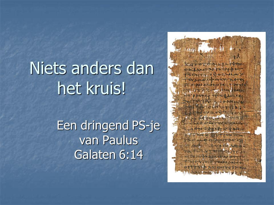 Niets anders dan het kruis! Een dringend PS-je van Paulus Galaten 6:14
