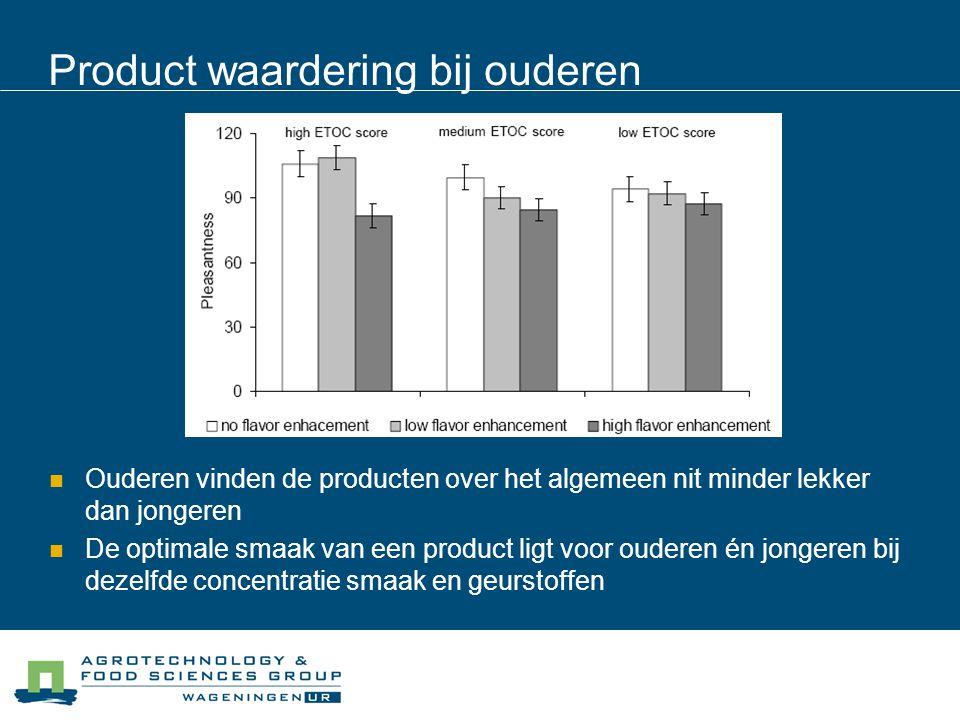 Product waardering bij ouderen Ouderen vinden de producten over het algemeen nit minder lekker dan jongeren De optimale smaak van een product ligt voo