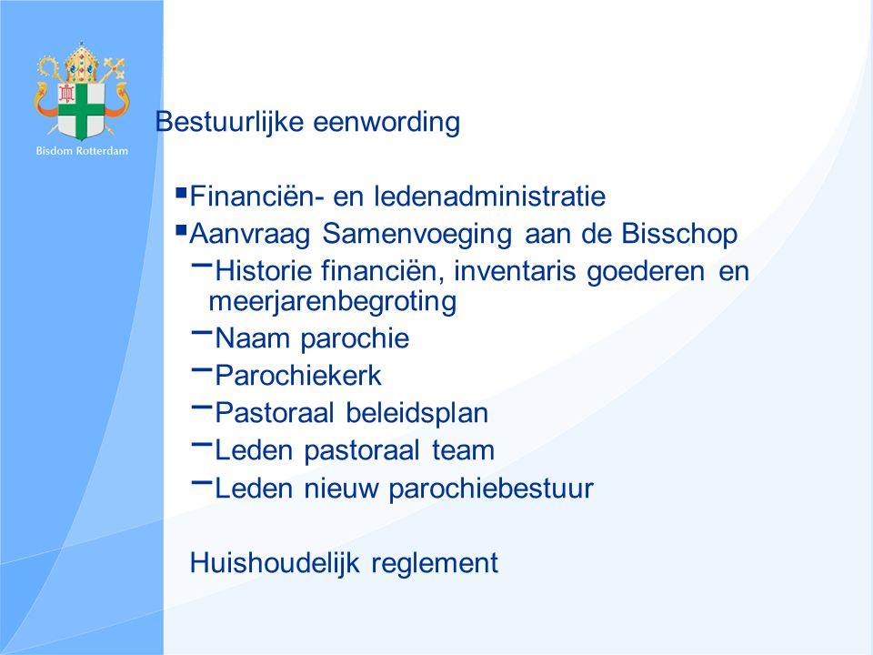 Bestuurlijke eenwording  Financiën- en ledenadministratie  Aanvraag Samenvoeging aan de Bisschop − Historie financiën, inventaris goederen en meerja
