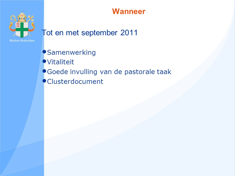 Wanneer Tot en met september 2011 Samenwerking Vitaliteit Goede invulling van de pastorale taak Clusterdocument