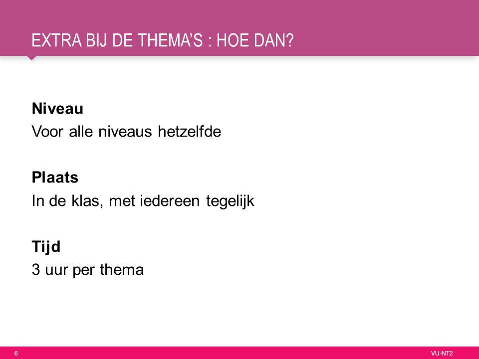 6 VU-NT2 EXTRA BIJ DE THEMA'S : HOE DAN.